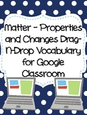 Matter - Properties & Changes Drag-n-Drop Vocab for Google Classroom