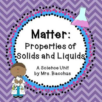 Matter: Properties of Solids and Liquids - Science Unit, Experiments and Test