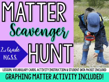 2nd Grade NGSS Matter Scavenger Hunt, Lesson & Graphing Activity!