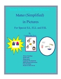 Matter (Simplified) in Pictures for Special Ed., ELL and E