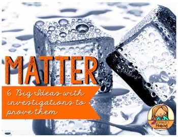 Matter: Six Science Big Ideas with Investigations to Prove Them