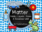 Matter: Solid - Liquid - Gas: A Science Unit.