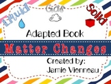 Matter {Solids, Liquids, & Gases} ~ Can Change Adapted Book