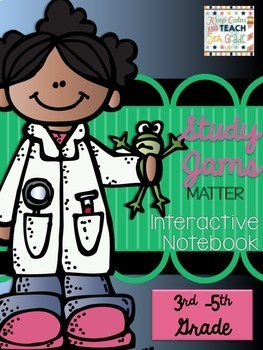 Matter Study Jams Science Interactive Notebook