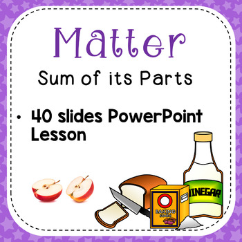 Matter Sum of its Parts {PowerPoint Lesson}