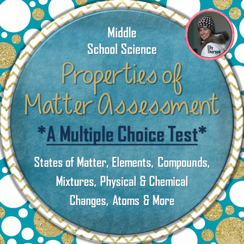 Properties of Matter Test: Multiple Choice Assessment for Middle School Science