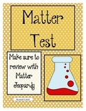 Matter Test: Physical properties, kinds of matter, and cha