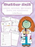 Matter Unit ~ Lessons, Activities, Worksheets, Books, and Assessments