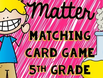 Matter Vocabulary Card Matching Game