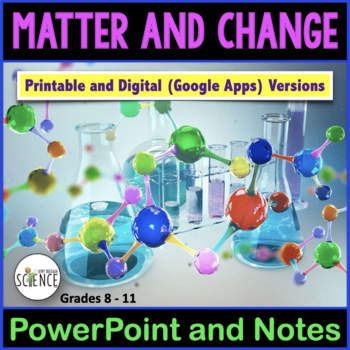 Matter and Change Powerpoint with Notes for Teacher and Student