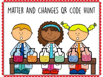 Matter and Changes QR Code Hunt (Content Review or Notebook Quiz)