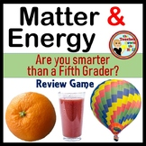 SCIENCE - Matter and Energy - Are You Smarter Than a 5th Grader Review Game