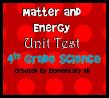 Matter and Energy Unit Test 4th Grade (NGSS and TEKS)