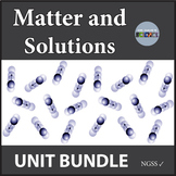 Matter and Solutions Unit Bundle NGSS MS-PS1-1, MS-PS1-4