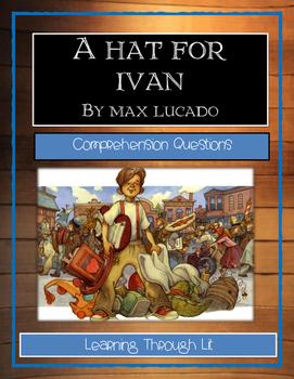 Max Lucado A HAT FOR IVAN - Comprehension Questions