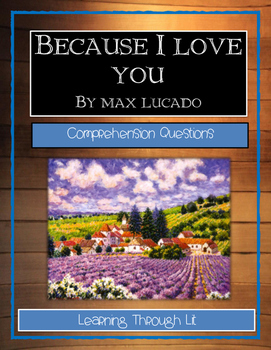 Max Lucado BECAUSE I LOVE YOU - Comprehension Questions