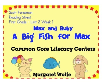 Max and Ruby Reading Street Unit 2 Week 1 Common Core Literacy Centers