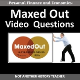 Maxed Out Video Questions