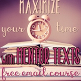 Maximize Your Time With Mentor Texts {FREE} Email Course