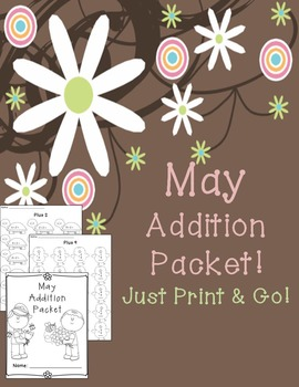 May Addition Worksheet Packet- Just Print and Go!