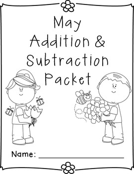 May Addition and Subtraction Worksheet Packet- Just Print and Go!