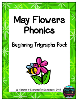 May Flowers Phonics: Beginning Trigraphs Pack