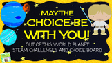 May the Choice Be With You:  Planet STEAM Challenges and Choice Board