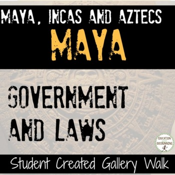 Mayan Civilization Government and Laws of the Maya Student-Created Gallery Walk