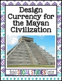 Mayan Civilization Project: Design Mayan Currency to Represent History & Culture