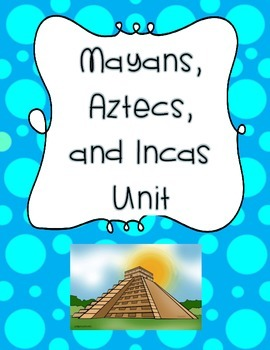 Mayans, Aztecs, and Incas Unit