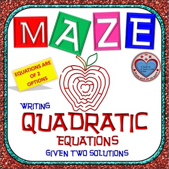 Maze - Writing Quadratic Equations given its roots (zeros, solutions) 2 OPTIONS