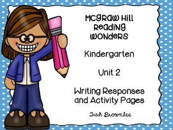McGraw Hill Reading Wonders KG Unit 2 Writing Responses and Activity Pages
