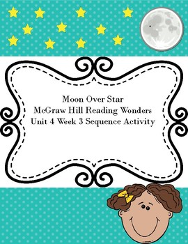 McGraw Hill Reading Wonders Moon Over Star Unit 4 Week 3 Sequence Activity
