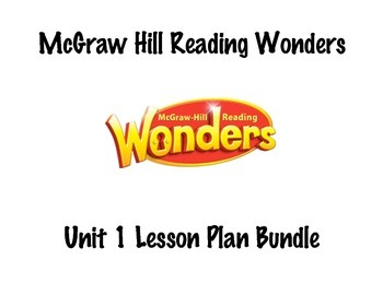 McGraw Hill Reading Wonders Unit 1, Weeks 1-5 Lesson Plan Bundle