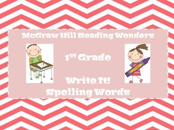 McGraw Hill Reading Wonders:  Write It!  Spelling Words 1st Grade