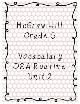 McGraw Hill Unit 2 Weeks 1-5 Vocabulary DEA Routine AND Wo