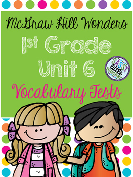 McGraw Hill Wonders 1st Grade Unit 6 Vocabulary Tests