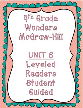 McGraw Hill Wonders 4th Grade Unit 6 Leveled Readers-Student Guided