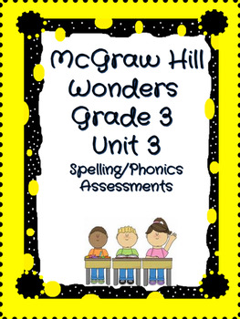 McGraw Hill Wonders Grade 3 Spelling Quizzes Unit 3 week 1-5 Editable