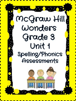 McGraw Hill Wonders Grade 3 Unit 1 Weeks 1-5 Spelling/Phonics Quizzes- Editable