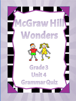 Grammar Quizzes aligned to McGraw-Hill Wonders Grade 3 Unit 4-Editable