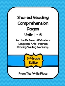 McGraw Hill Wonders Shared Read Comprehension for Units 1-6 (Third Grade)