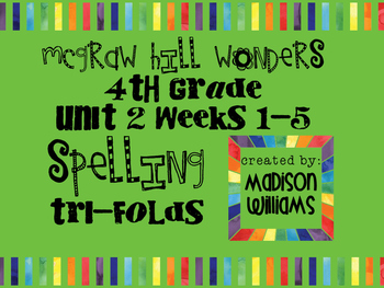 McGraw Hill Wonders Unit 2 Week 1-5 Spelling Trifold 4th Grade