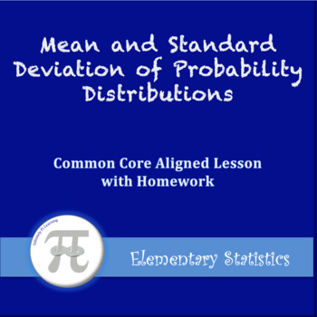 Mean and Standard Deviation of Probability Distributions (Lesson with Homework)
