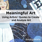 Meaningful Art - Using Artists' Quotes to Create and Analyze Art