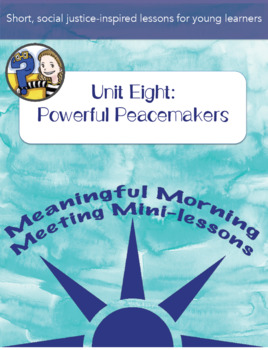 Meaningful Morning Meeting Mini-Lessons: Unit 8 - Powerful Peacemakers