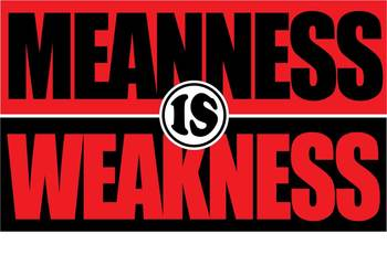 Meanness is Weakness