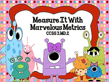 Measure it with Marvelous Metrics! CCSS 3.MD.2