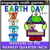 Earth Day Math Game - Earth Day Activity - Measure to Nearest Quarter Inch