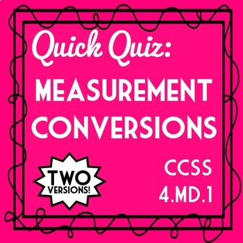 Measurement Conversions Quiz, 4th Grade 4.MD.1 Assessment, 2 Versions!